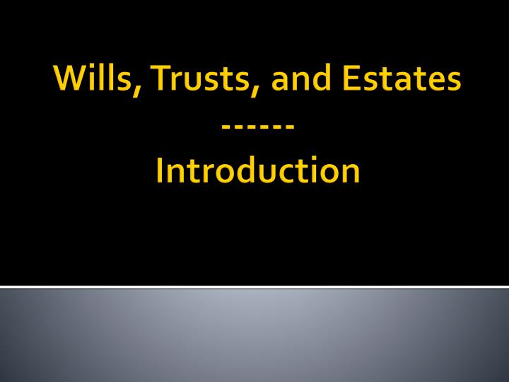 wills trusts and estates introduction n.
