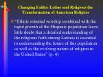 changing faiths latino and religious the transformation of american religion5