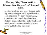 the way they learn math is different than the way we learned math