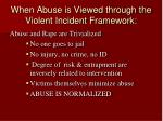 when abuse is viewed through the violent incident framework