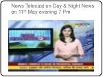 news telecast on day night news on 11 th may evening 7 pm