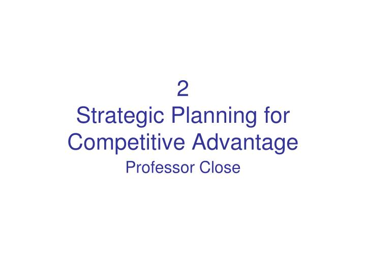 2 strategic planning for competitive advantage n.