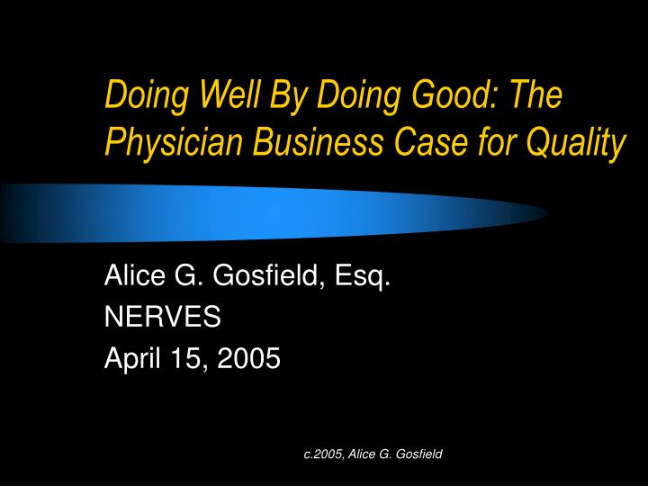 doing well by doing good the physician business case for quality n.