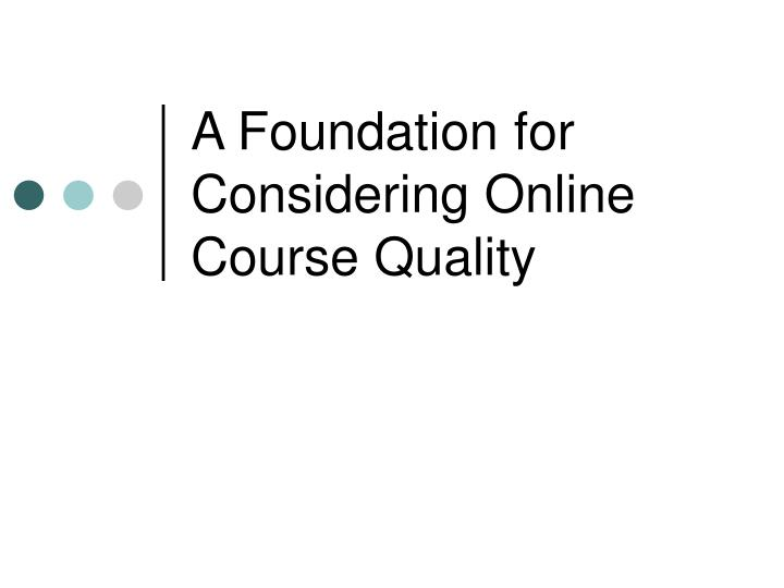 a foundation for considering online course quality n.
