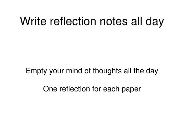 write reflection notes all day n.
