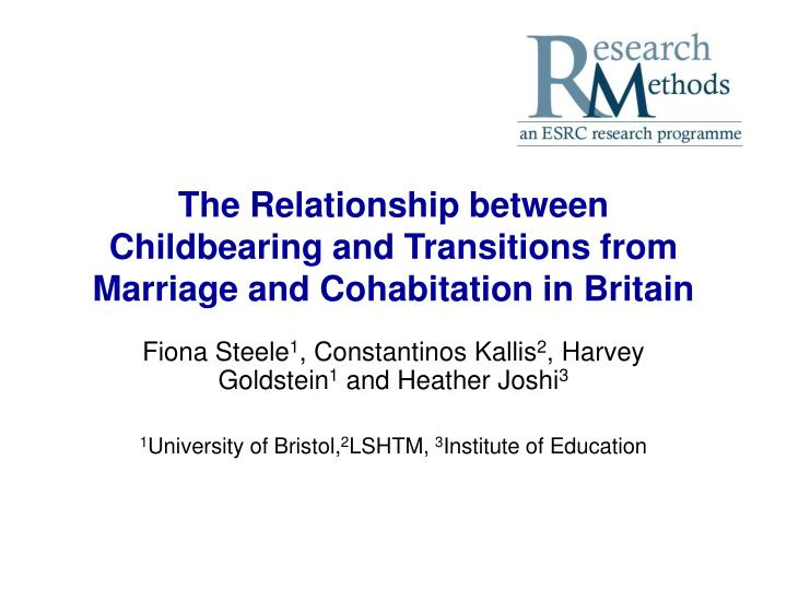 the relationship between childbearing and transitions from marriage and cohabitation in britain n.