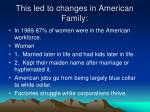 this led to changes in american family