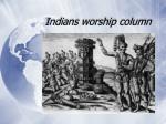 indians worship column
