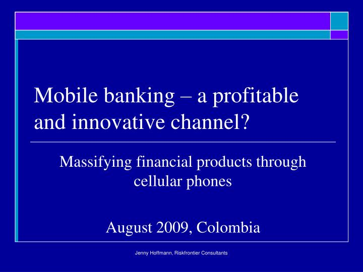 mobile banking a profitable and innovative channel n.