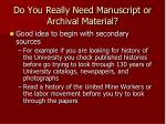 do you really need manuscript or archival material