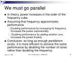 we must go parallel