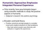 humanistic approaches emphasize integrated personal experience3