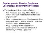 psychodynamic theories emphasize unconscious and dynamic processes3