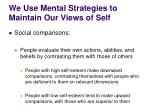 we use mental strategies to maintain our views of self3