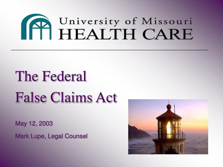 the federal false claims act may 12 2003 mark lupe legal counsel n.