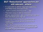 but reductionist approaches are still relevant where