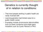 genetics is currently thought of in relation to conditions