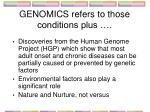 genomics refers to those conditions plus