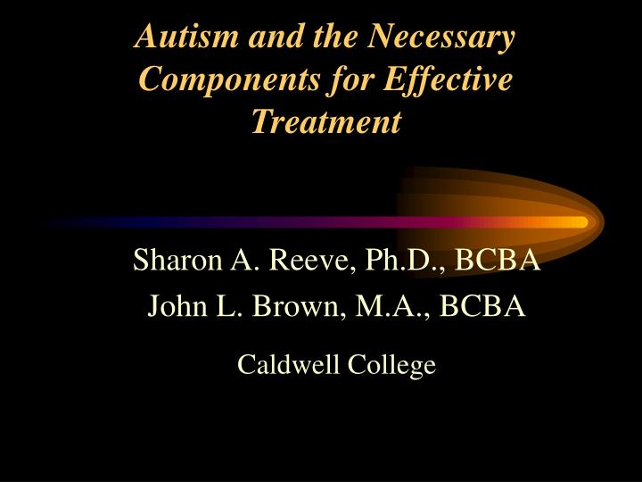 autism and the necessary components for effective treatment n.