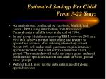 estimated savings per child from 3 22 years