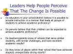 leaders help people perceive that the change is possible