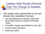 leaders help people perceive that the change is possible1