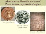 alexander as pharaoh the son of zeus ammon syncretism begins