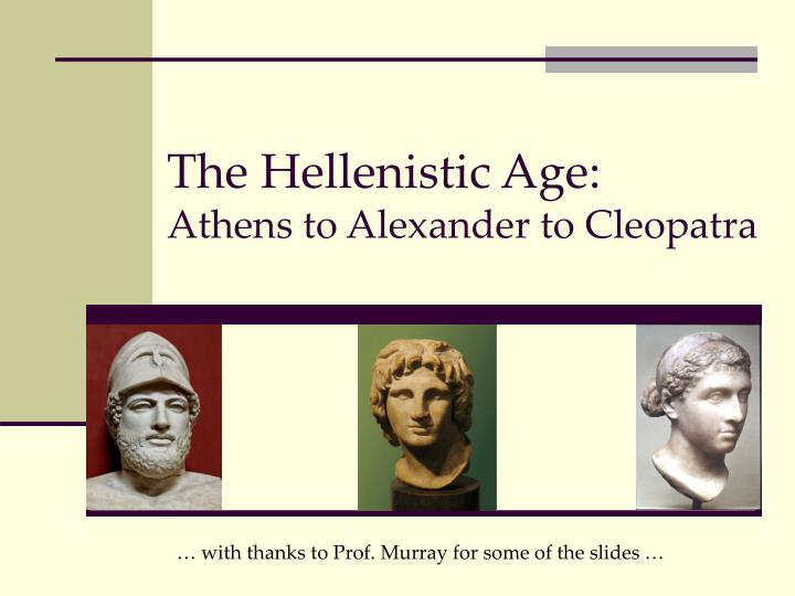 the hellenistic age athens to alexander to cleopatra n.