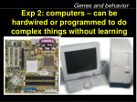 exp 2 computers can be hardwired or programmed to do complex things without learning