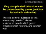 very complicated behaviors can be determined by genes and thus be heritable and evolve