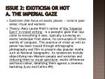 issue 2 exoticism or not a the imperial gaze