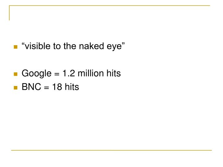 """""""visible to the naked eye"""