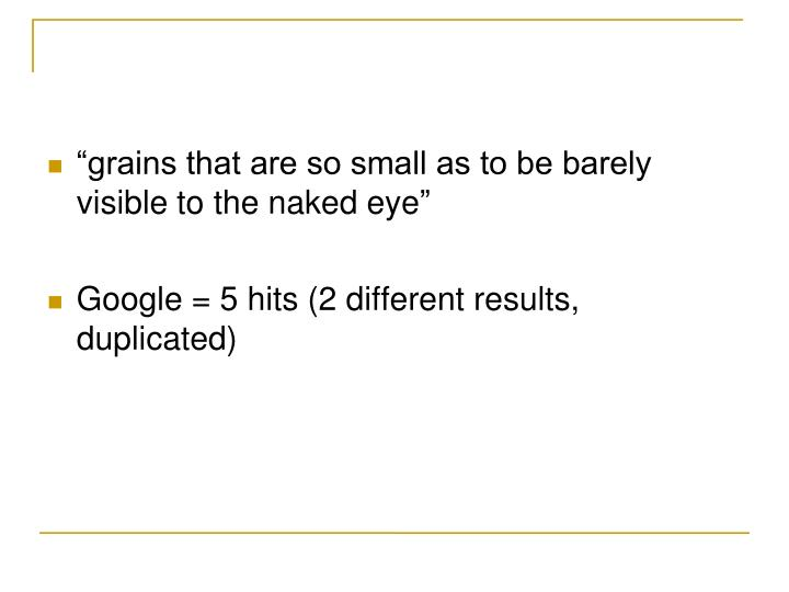 """""""grains that are so small as to be barely visible to the naked eye"""