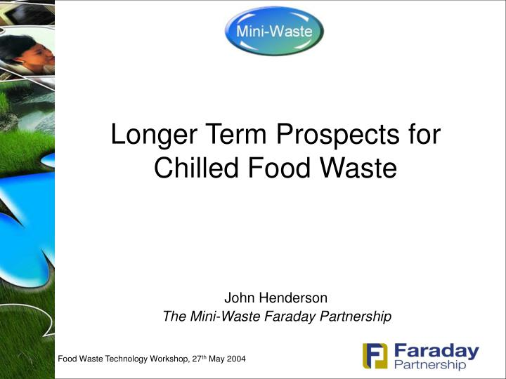 longer term prospects for chilled food waste n.