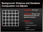 background distance and geodesic computation via dijkstra