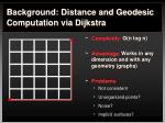 background distance and geodesic computation via dijkstra1