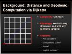 background distance and geodesic computation via dijkstra2
