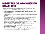 budget bill c 9 and changes to ceaa in 2010