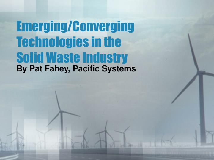 emerging converging technologies in the solid waste industry n.