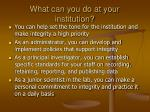 what can you do at your institution